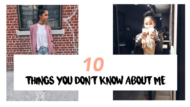 10 THINGS YOU DON'T KNOW ABOUT ME!