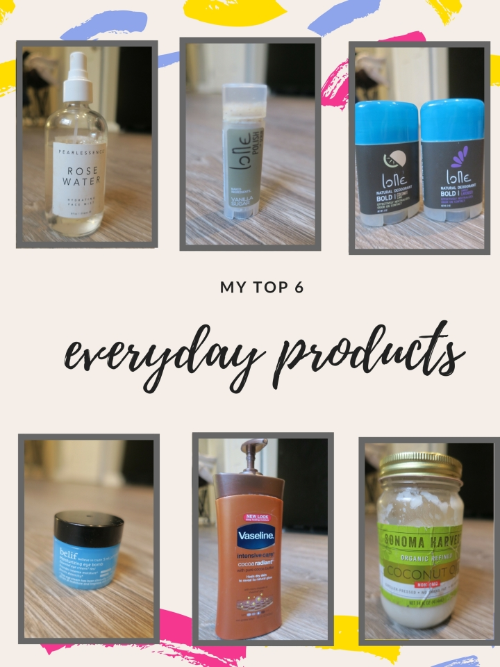My Top 6 Products I Use Every Single Day